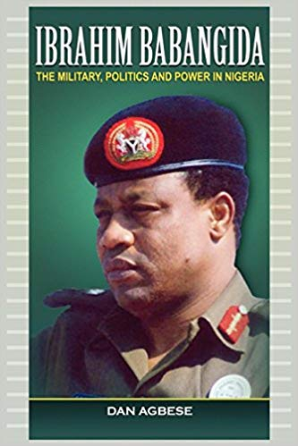 Ibrahim Babangida: The Military, Power and Politics in Nigeria - Online Bookshop in Nigeria | Shop Kids, health, romantic & more Books!