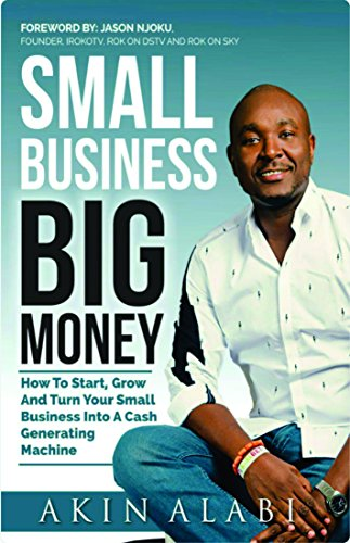 Small Business Big Money: How to Start, Grow, And Turn Your Small Business Into A Cash Generating Machine - Online Bookshop in Nigeria | Shop Kids, health, romantic & more Books!