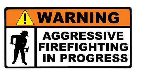 WARNING AGGRESSIVE FIREFIGHTING IN PROGRESS HELMET DECAL