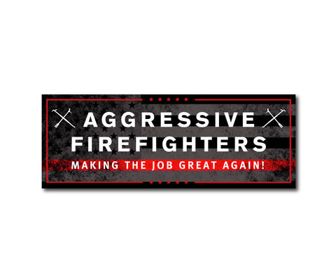 AGGRESSIVE FIREFIGHTERS MAKING THE JOB GREAT AGAIN HELMET DECAL