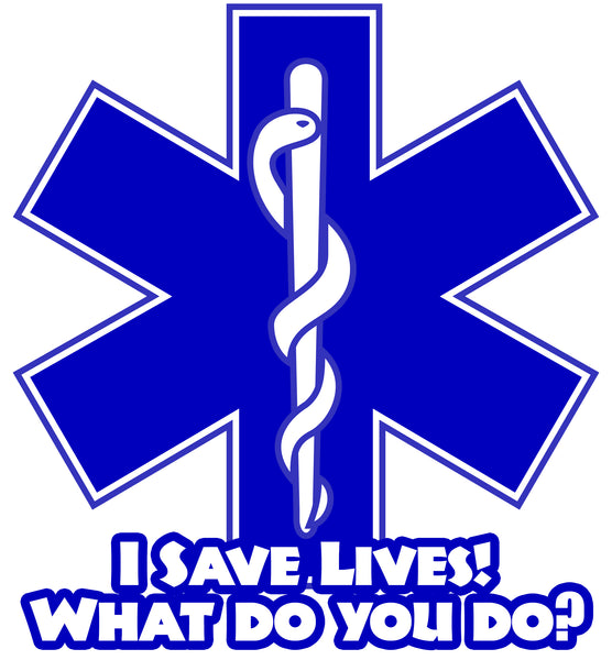 I SAVE LIVES WHAT DO YOU DO? EMS WINDOW DECAL