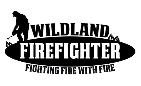 "WILDLAND FIREFIGHTER ""FIGHTING FIRE WITH FIRE"" WINDOW DECAL"