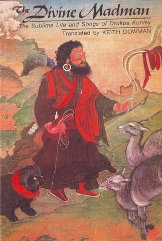 The Divine Madman - The Sublime Life and Songs of Drukpa Kunley
