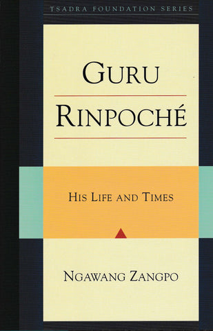 Guru Rinpoché - His Life and Times