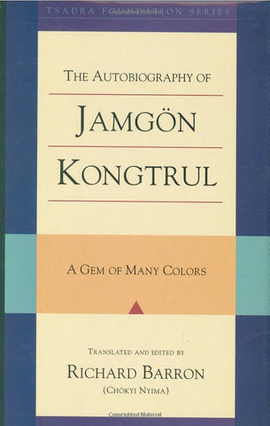 Autobiography of Jamgon Kontrul. A Gem of Many Colors.