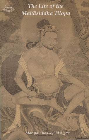 The Life of the Mahãsiddha Tilopa