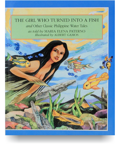 The Girl Who Turned Into a Fish: And Other Classic Philippine Water Tales