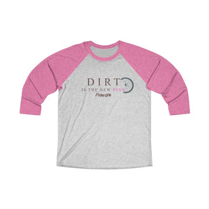 Dirt Is The New Pink 3/4 Sleeve