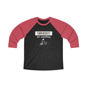 Shreddy For Anything 3/4 Sleeve