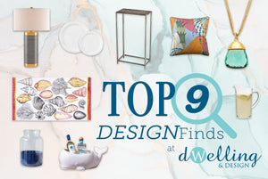 NEW Top 9 DESIGNFinds at Dwelling & Design