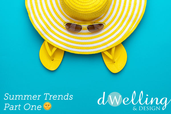 Summer Trends | Dwelling & Design