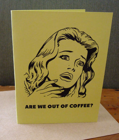 Are we out of coffee?  Greeting Card