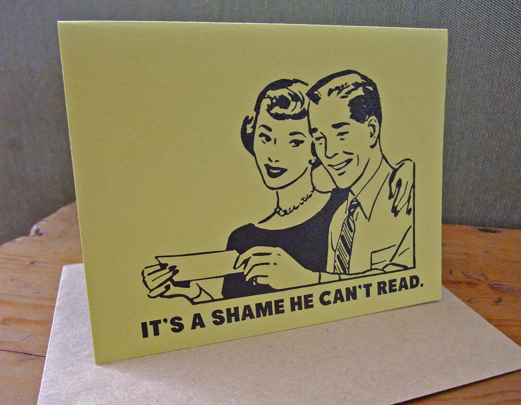 It's a shame he can't read. Greeting Card