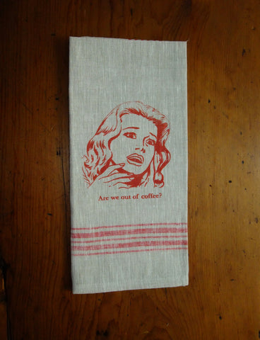 Are we out of coffee? linen tea towel
