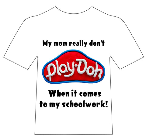 My mom don't playdoh shirt