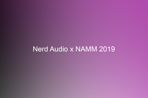 Nerd Audio Staff Picks from NAMM 2019