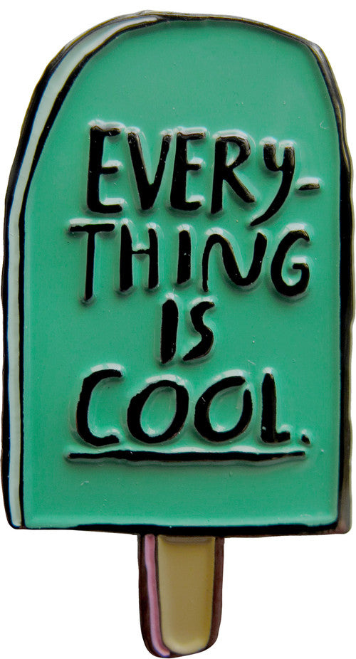 Everything is Cool Enamel Pin
