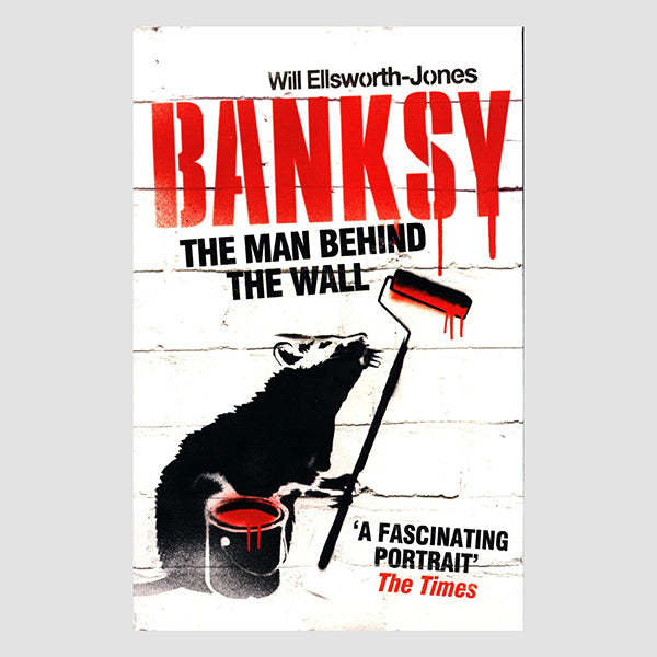 The Man Behind The Wall: Banksy by Will Ellsworth-Jones Paperback Book