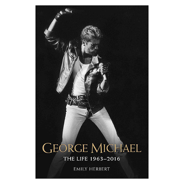 George Michael : The Life 1963-2016 by Emily Herbert Paperback Book