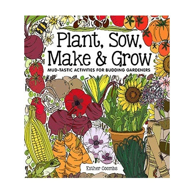 Plant Sow Make and Grow Gardening Book