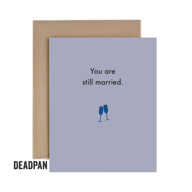 Deadpan Still Married Anniversary Card