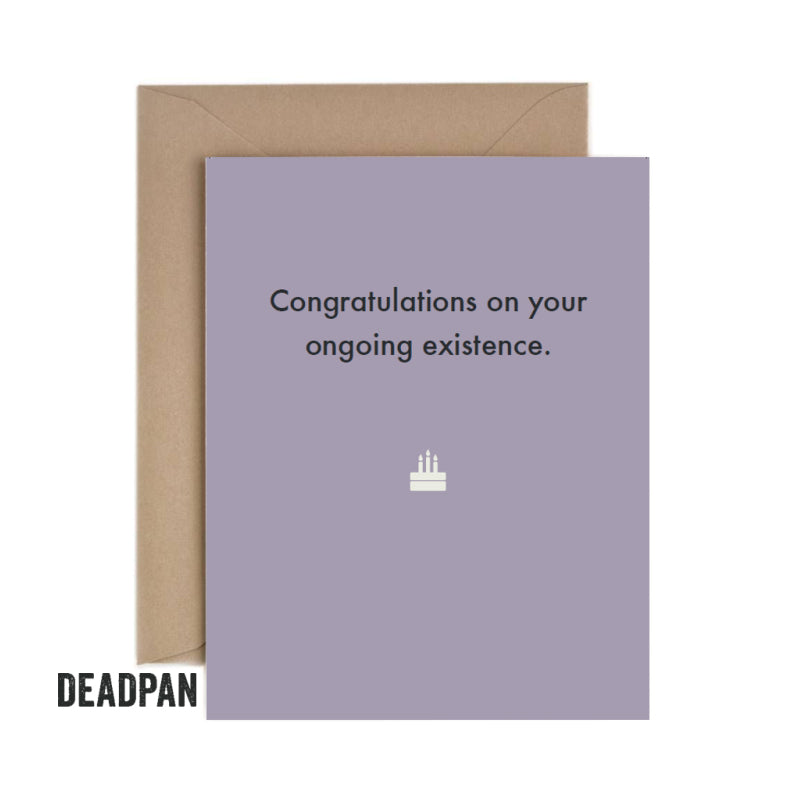 Deadpan Ongoing Existence Birthday Card