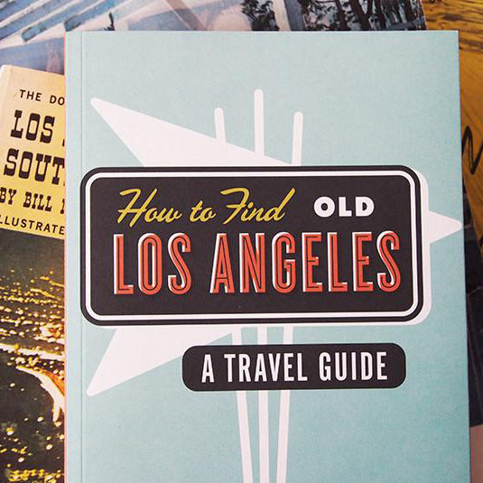 Herb Lester's How To Find Old Los Angeles