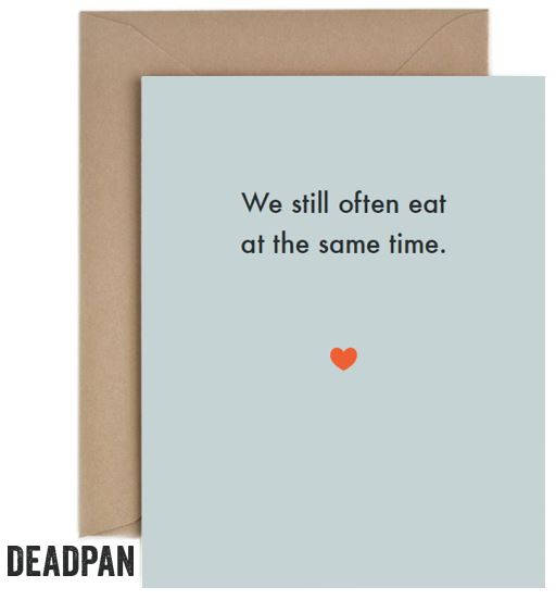 Deadpan Eat at the Same Time Love Card
