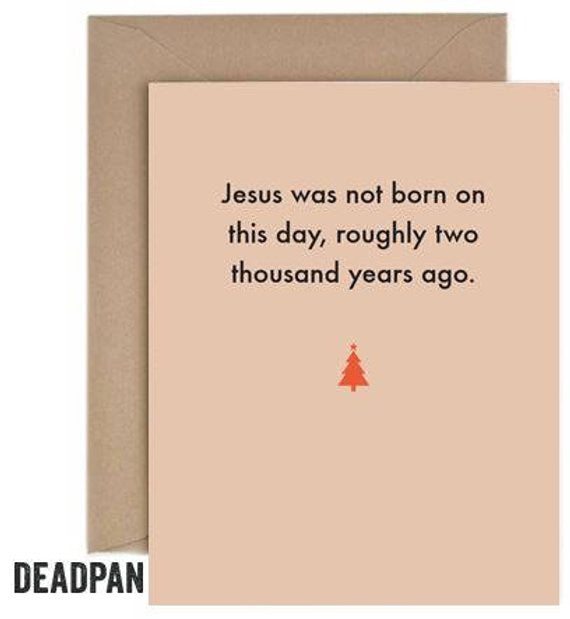 Deadpan Jesus Was Not Born... Christmas Card