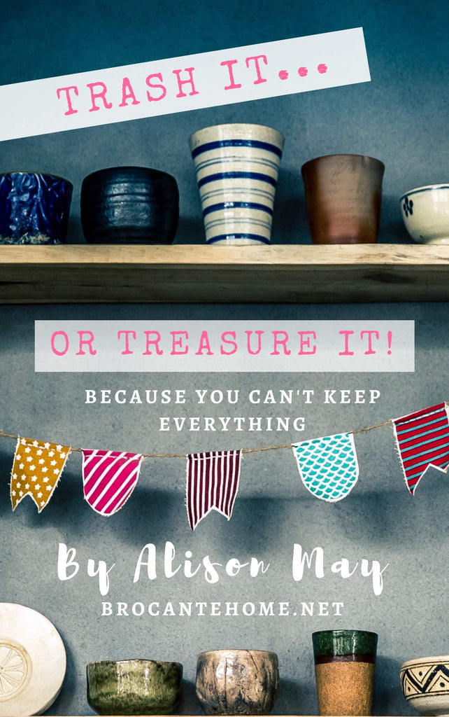 Trash It Or Treasure It: Because You Can't Keep Everything