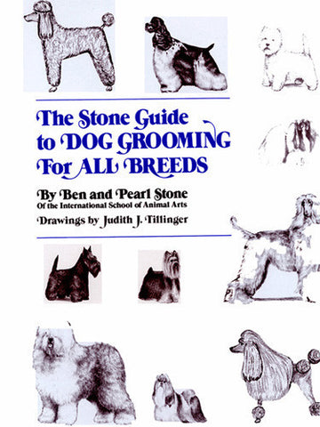 Stone Guide to Dog Grooming For All Breeds - by Ben & Pearl Stone