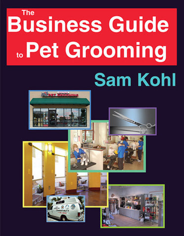 Business Guide to Pet Grooming - by Sam Kohl