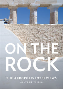 On the Rock: The Acropolis Interviews
