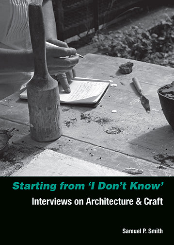 Starting from 'I Don't Know': Interviews on Architecture and Craft