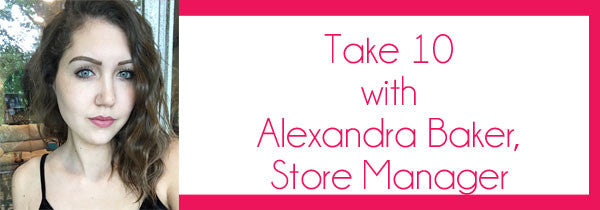 Take 10 With Alexandra Baker, Store Manager