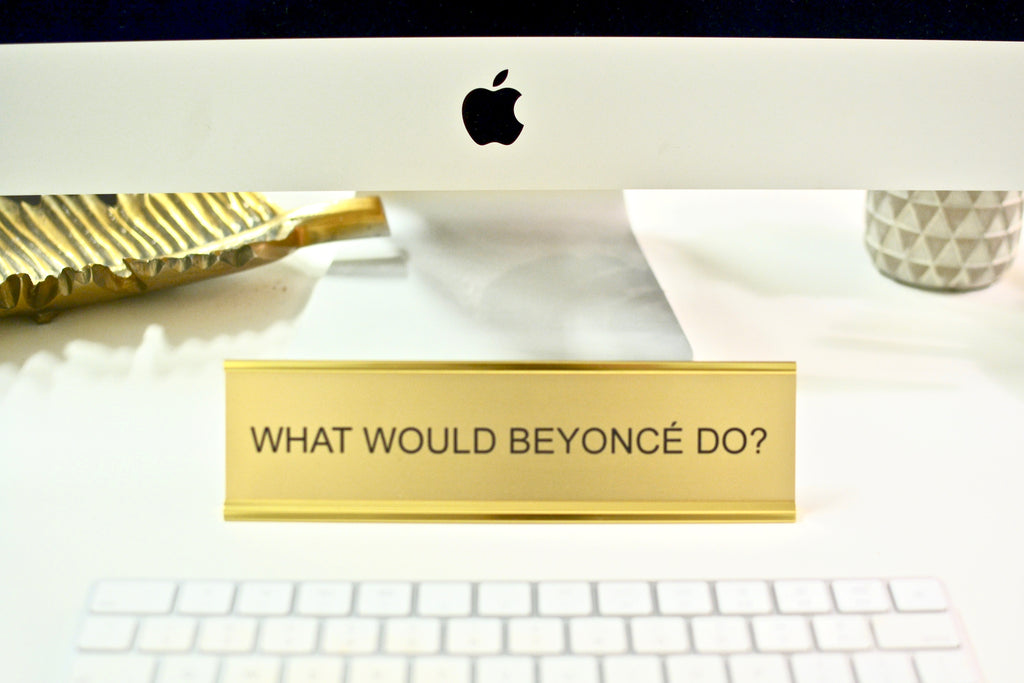 Nameplate- What Would Beyonce Do?