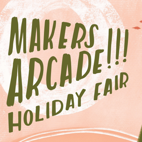 Makers Arcade in San Diego December 7 & 8