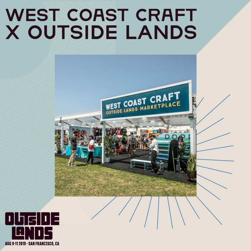 West Coast Craft x Outside Lands >>> 8/9, 8/10 + 8/11