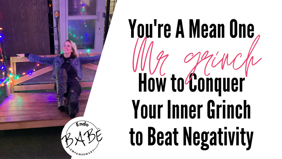 You're A Mean One Mr Grinch: How to Conquer Your Inner Grinch to Beat Negativity