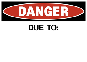 "16"" X 20"" SIGN ""DANGER DUE TO"""