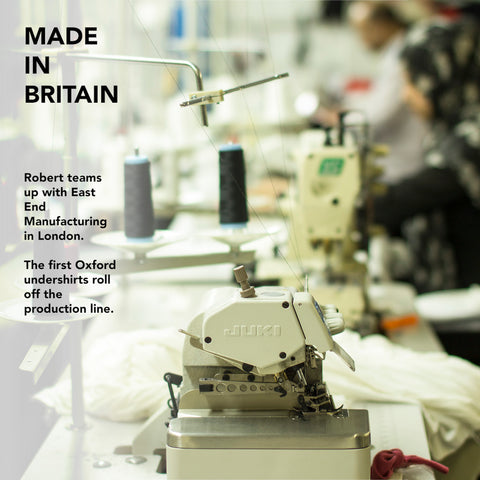 Made in Britain. Robert teamed up with East End Manufacturing in London and the first Oxford undershirts roll off the production line