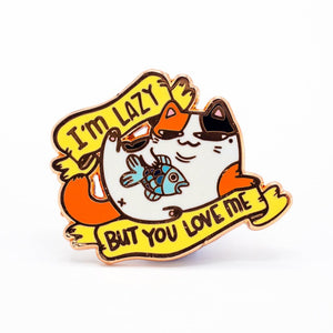 I'm Lazy But You Love Me Enamel Pin