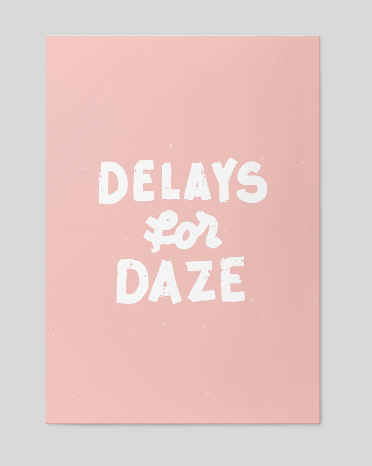 Delays For Daze A2 Artwork Print