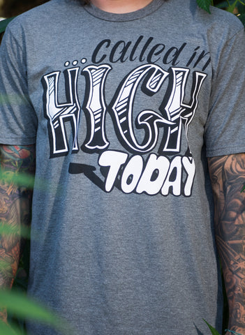Called in HIGH TODAY T-Shirt