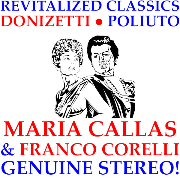 Revitalized Classics: Donizetti's Poliuto - Maria Callas and Franco Corelli in Genuine Stereo!