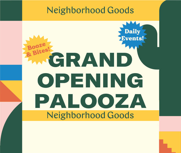 Neighborhood Goods Grand Opening Palooza