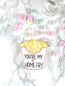 You're my home fry OR Fries before guys