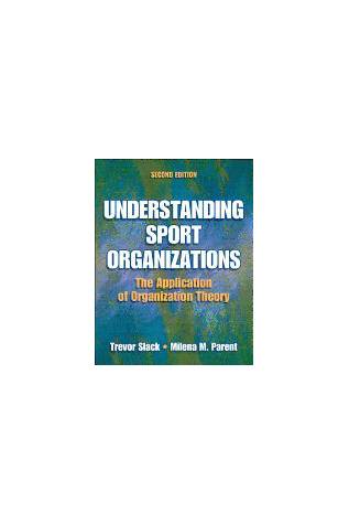 Understanding Sport Organizations: The Application of Organization Theory