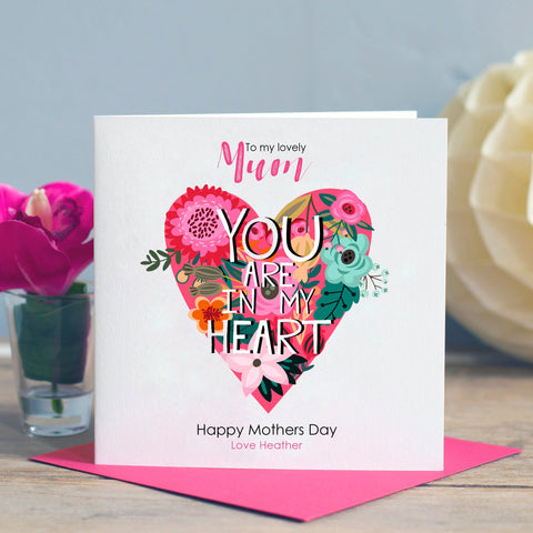 You are in my Heart Mum Card