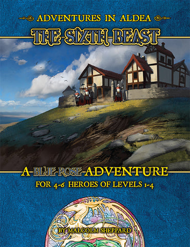 Adventures in Aldea: The Sixth Beast (A Blue Rose PDF)